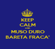 KEEP CALM AND MUSO DURO BARETA FRACA' - Personalised Poster large