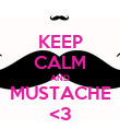 KEEP CALM AND MUSTACHE <3 - Personalised Poster large