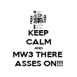KEEP CALM AND MW3 THERE  ASSES ON!!! - Personalised Poster large