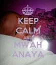 KEEP CALM AND MWAH ANAYA - Personalised Poster large