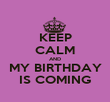 KEEP CALM AND MY BIRTHDAY IS COMING - Personalised Poster large