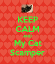 KEEP CALM AND My Cat Scamper - Personalised Poster large