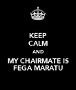KEEP CALM AND MY CHAIRMATE IS FEGA MARATU - Personalised Poster large