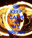KEEP CALM AND MY DREAM - Personalised Poster large