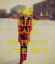 KEEP CALM AND MY FRIEND is THE BEST - Personalised Poster large