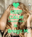 KEEP CALM AND MY IDOL is     Bridgit M. - Personalised Poster large