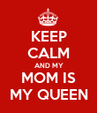 KEEP CALM AND MY MOM IS MY QUEEN - Personalised Poster large