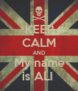 KEEP CALM AND My name is ALI  - Personalised Poster large