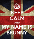 KEEP CALM AND MY NAME IS BRUNNY - Personalised Poster large