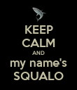 KEEP CALM AND my name's SQUALO - Personalised Poster large
