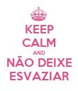 KEEP CALM AND NÃO DEIXE ESVAZIAR - Personalised Poster large