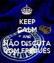 KEEP CALM AND NÃO DISCUTA COM FREGUÊS - Personalised Poster large