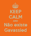 KEEP CALM AND Não existe Gavassied - Personalised Poster large