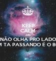 KEEP CALM AND NÃO OLHA PRO LADO QUEM TA PASSANDO É O BONDE - Personalised Poster large