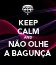 KEEP CALM AND NÃO OLHE A BAGUNÇA - Personalised Poster large