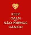 KEEP CALM AND NÃO PRIEMOS CÂNICO - Personalised Poster large
