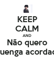 KEEP CALM AND Não quero Quenga acordada - Personalised Large Wall Decal