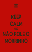 KEEP CALM AND NÃO ROLE O MORRINHO - Personalised Poster large