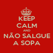KEEP CALM AND NÃO SALGUE A SOPA - Personalised Poster large