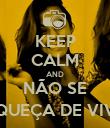 KEEP CALM AND NÃO SE ESQUEÇA DE VIVER - Personalised Poster large