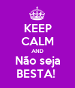 KEEP CALM AND Não seja BESTA!  - Personalised Poster large