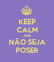 KEEP CALM AND NÃO SEJA POSER - Personalised Poster large