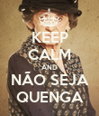KEEP CALM AND NÃO SEJA QUENGA - Personalised Poster large