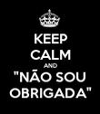 """KEEP CALM AND """"NÃO SOU OBRIGADA"""" - Personalised Poster large"""