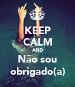 KEEP CALM AND Não sou obrigado(a) - Personalised Poster large