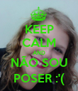 KEEP CALM AND NÃO SOU POSER :'( - Personalised Poster large