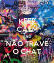KEEP CALM AND NÃO TRAVE O CHAT - Personalised Poster large