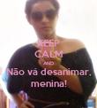 KEEP CALM AND Não vá desanimar, menina! - Personalised Poster large