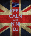 KEEP CALM AND NìNì DJ - Personalised Poster large