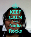 KEEP CALM AND Nadia Rocks - Personalised Poster large
