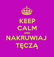 KEEP CALM AND NAKRUWIAJ  TĘCZĄ - Personalised Large Wall Decal