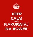 KEEP CALM AND NAKURWIAJ NA ROWER - Personalised Poster large