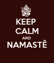 KEEP  CALM AND  NAMASTÊ  - Personalised Poster large