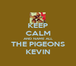 KEEP CALM AND NAME ALL THE PIGEONS KEVIN - Personalised Poster large