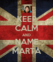 KEEP CALM AND NAME MARTA - Personalised Poster large