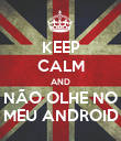 KEEP CALM AND NÃO OLHE NO MEU ANDROID - Personalised Poster large