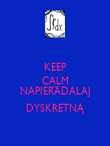 KEEP CALM AND NAPIERADALAJ DYSKRETNĄ - Personalised Poster large