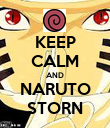 KEEP CALM AND NARUTO STORN - Personalised Poster small