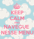 KEEP CALM AND NAVEGUE  NESSE MENU - Personalised Poster large