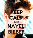 KEEP CALM AND NAYELI BIEBER - Personalised Poster large