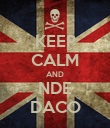 KEEP CALM AND NDE DACO - Personalised Poster large