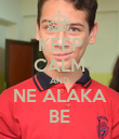 KEEP CALM AND NE ALAKA BE - Personalised Poster large