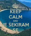 KEEP CALM AND NE ŚEKIRAM  SE - Personalised Poster large