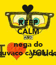 KEEP CALM AND nega do suvaco cabeludo - Personalised Poster large