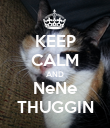KEEP CALM AND NeNe THUGGIN - Personalised Poster large