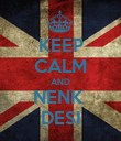 KEEP CALM AND NENK  DESI - Personalised Poster large